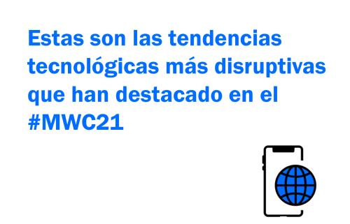 Mobile World Congress 2021: estas son las tendencias tecnológicas que han destacado en el #MWC21